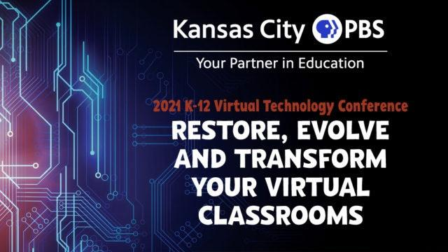 Kansas City PBS Your Partner in Education - 2021 Virtual Technology Conference - Restore, Evolve, and Transform Your Virtual Classrooms