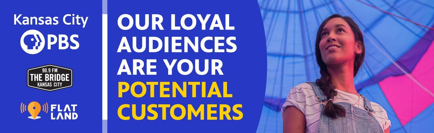OUR LOYAL AUDIENCES ARE YOUR POTENTIAL CUSTOMERS