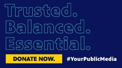 Trusted Balanced. Essential. Donate Now. #YourPublicMedia