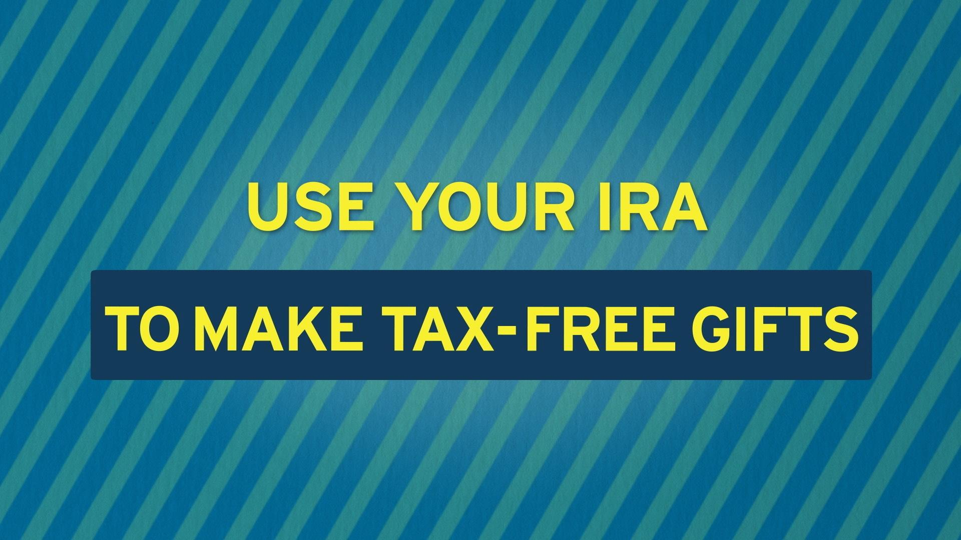 Use your IRA to make tax-free gifts