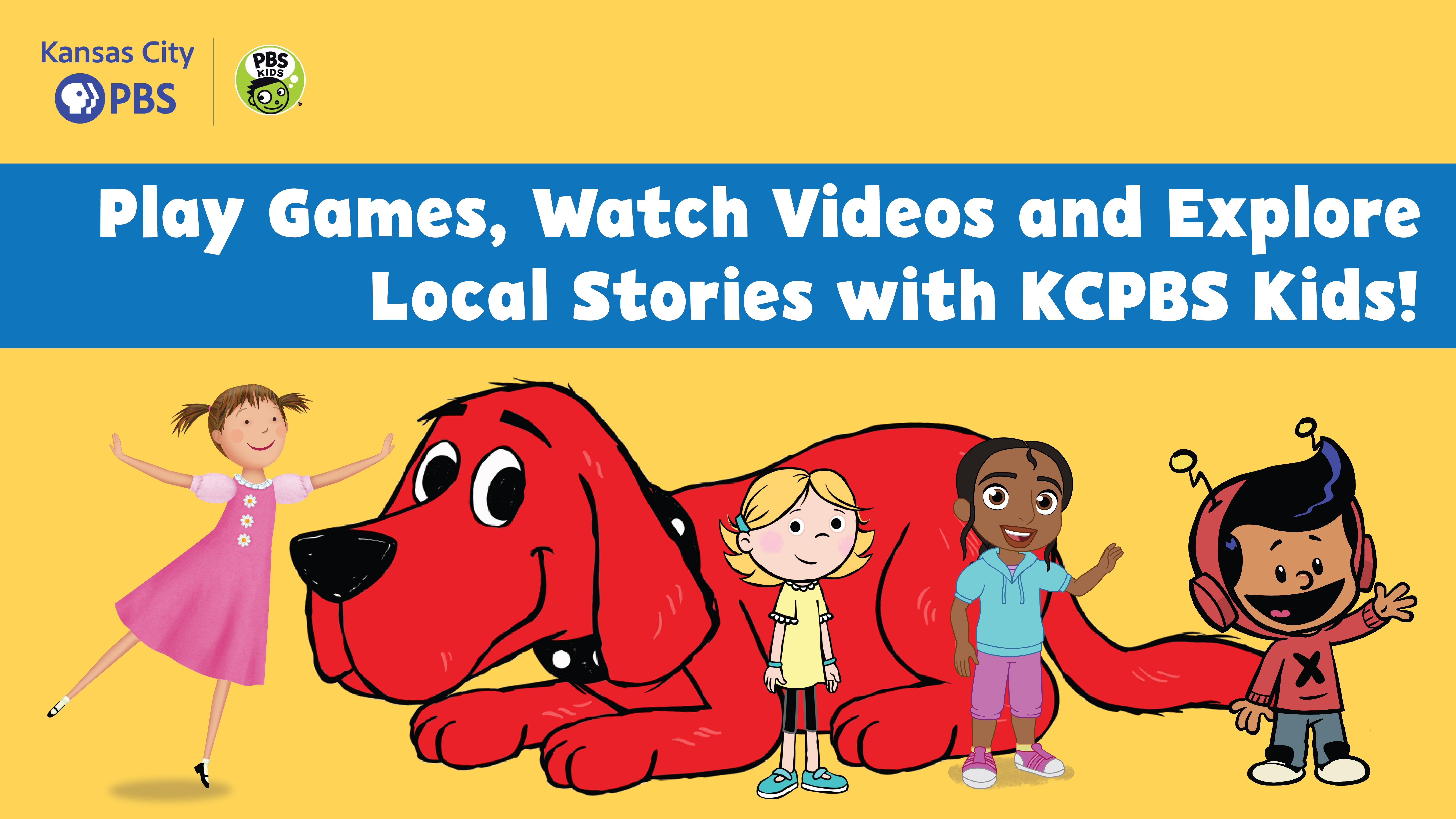 Kansas City PBS Kids logo; Play Games, Watch Videos and Explore Local Stories with KCPBS Kids! Pinkalicious, Clifford, Emily Elizabeth, Alma, Xavier Riddle