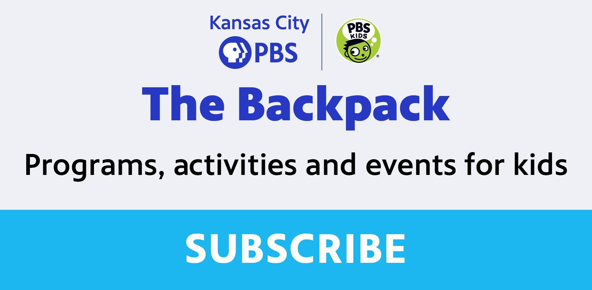 Kansas City PBS The Backpack Programs Activities and events for kids - Subscribe
