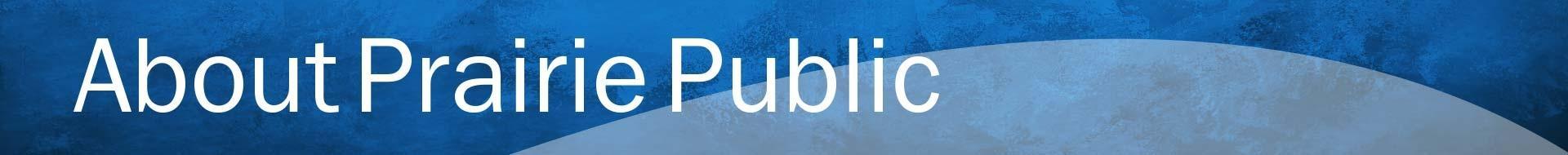 About Prairie Public