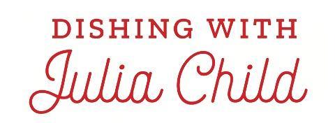 Dishing with Julia Child