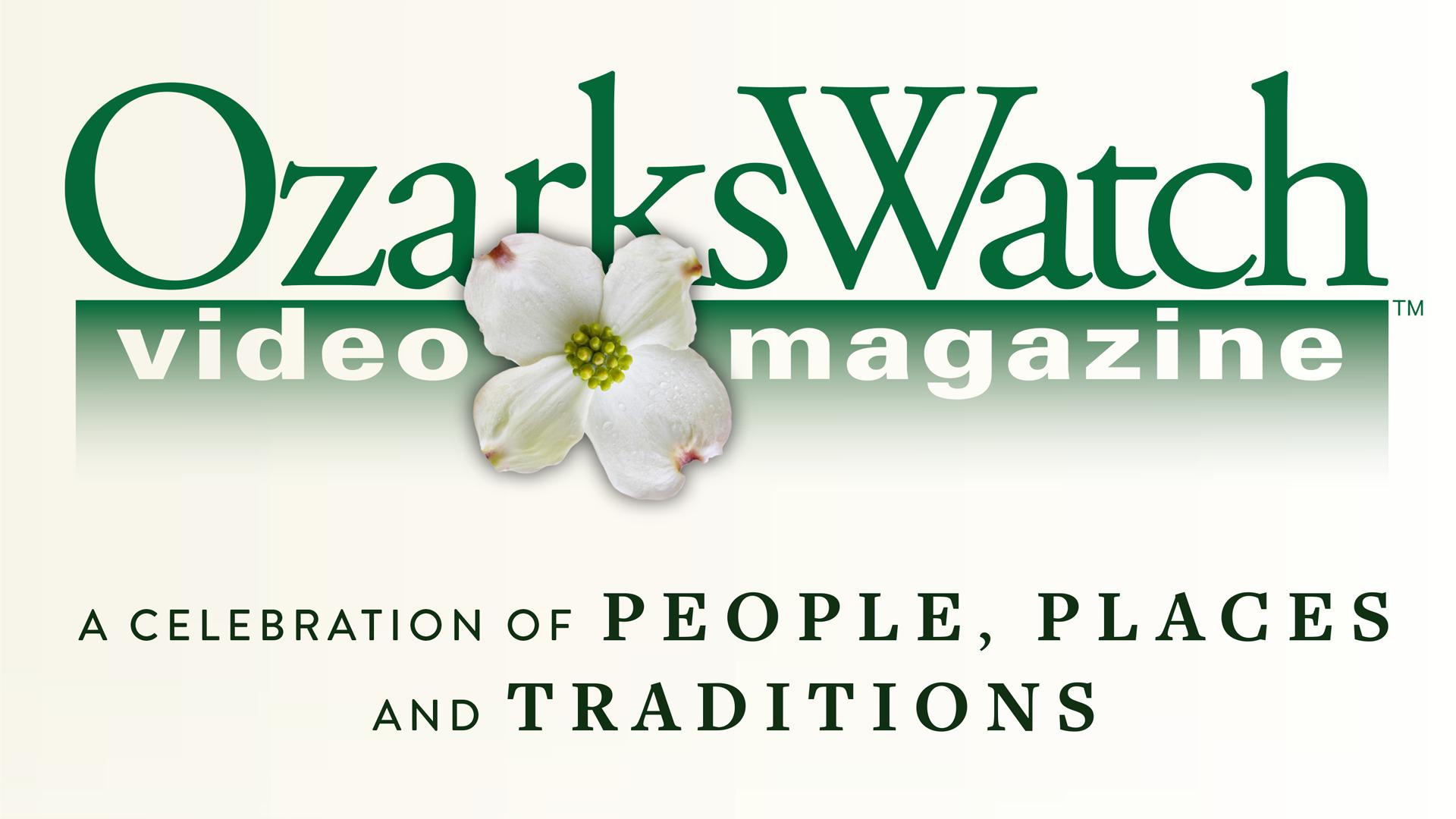 OzarksWatch Video Magazine-A Celebration of People, Places