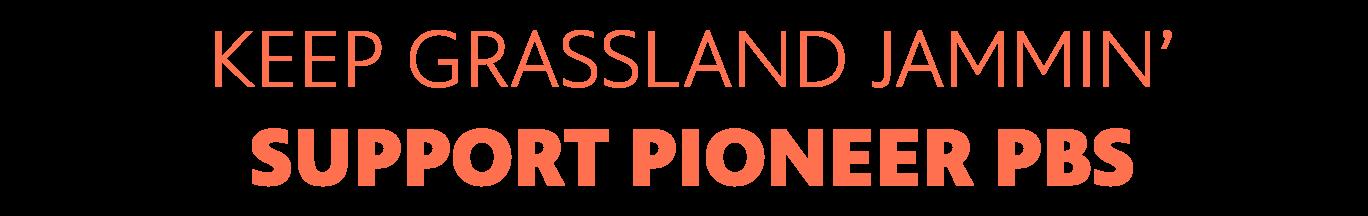 Keep Grassland Jammin'. Support Pioneer.