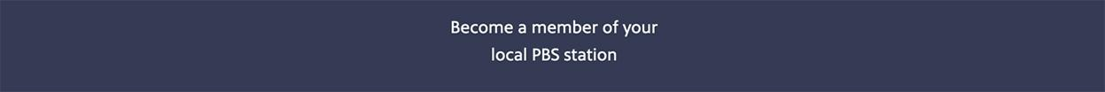 Become a member of your local PBS station