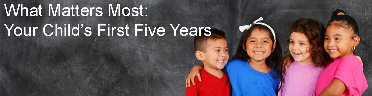 What Matters Most: Your Child's First FIve Years Banner