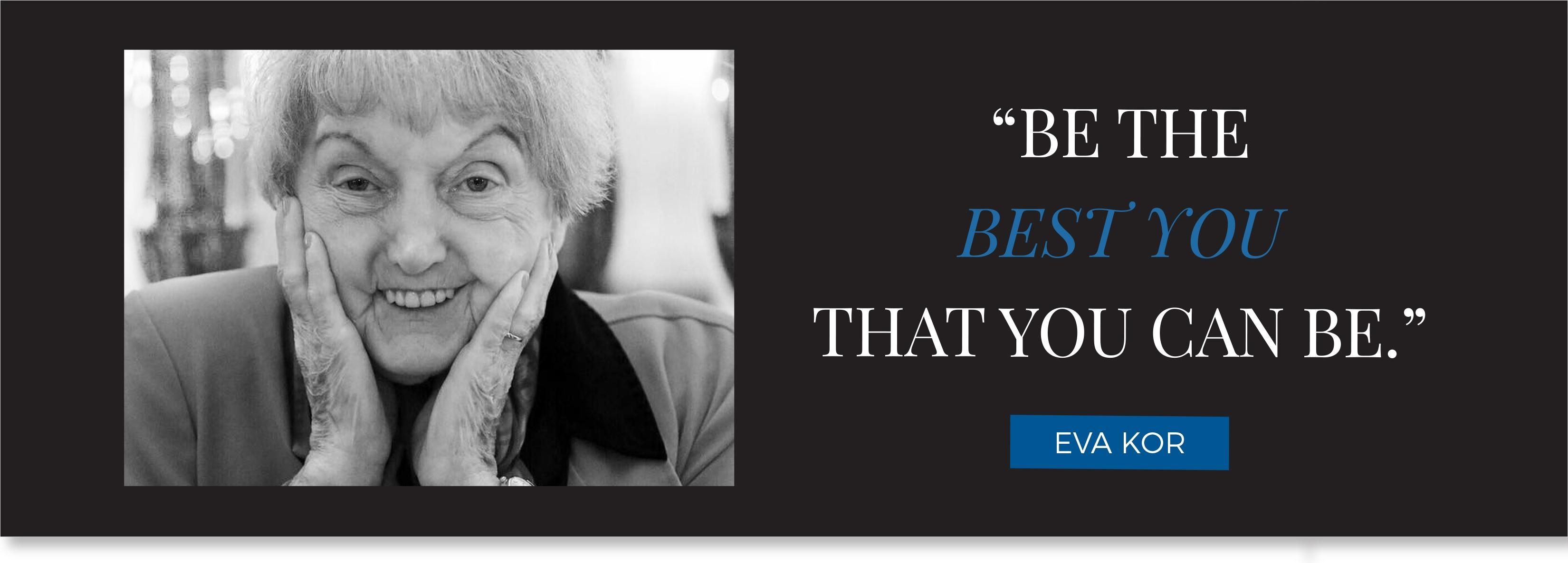 """Be the best you that you can be."" - Eva Kor– Eva Kor"