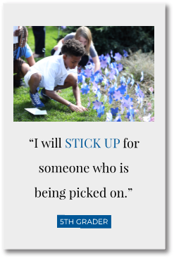 """I will stick up for someone who is being picked on."" - 5th grader"
