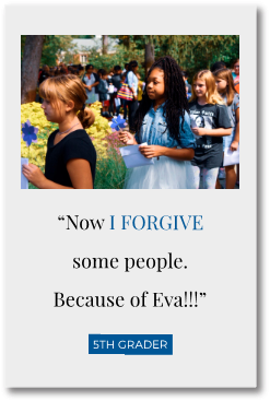 """Now I forgive some people. Because of Eva!!!"" - 5th grader"