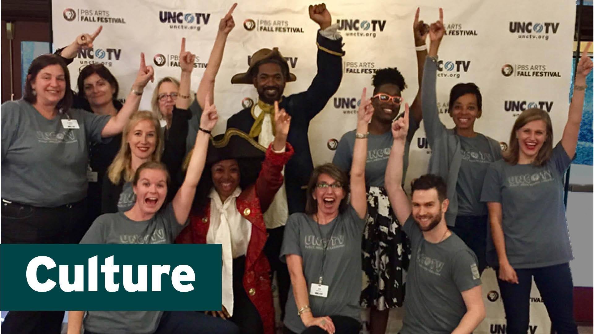 The UNC-TV Culture is committed to our state, its citizens and having fun.