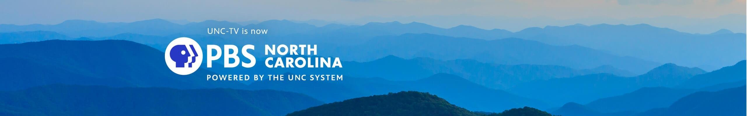 UNC-TV is now PBS North Carolina Powered By The UNC System