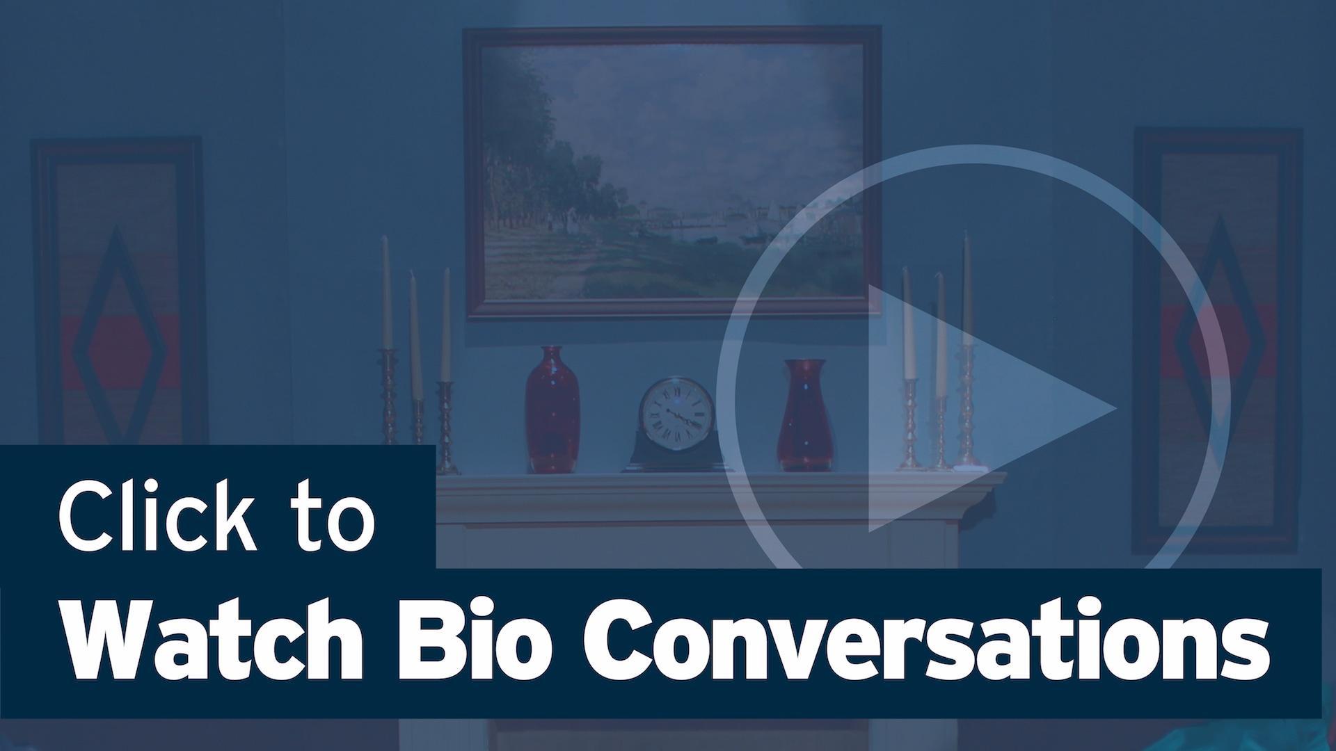 Click Here to Watch Bio Conversations