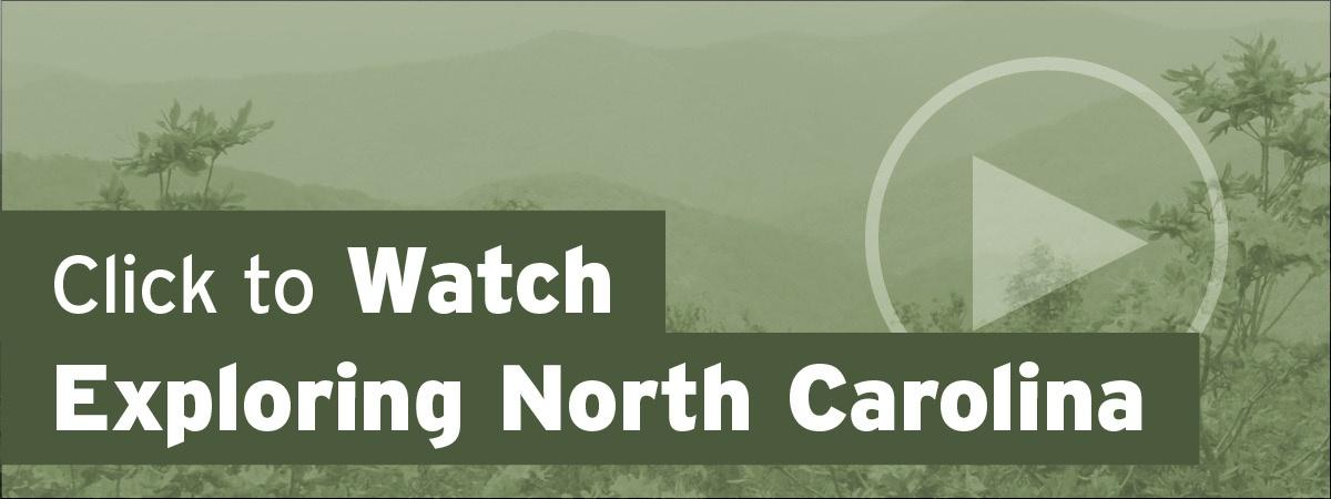 Click to Watch Exploring North Carolina