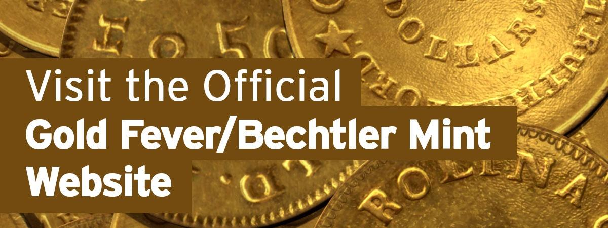 Click to Visit the Official Gold Fever/Bechtler Mint Website