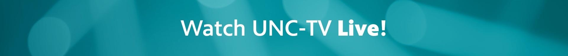 """Image text reads """"Watch UNC-TV Live"""" in white font on teal background"""
