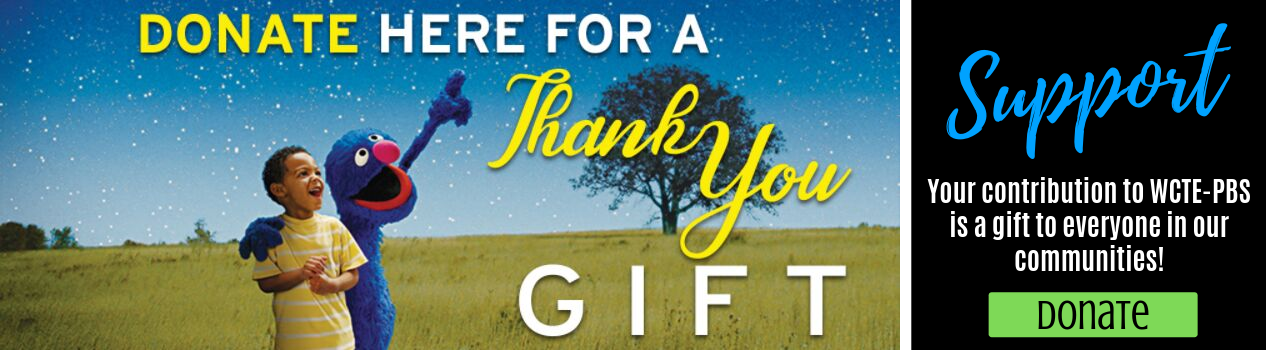 Support - Your contribution to WCTE/PBS is a gift to everyone in our communities