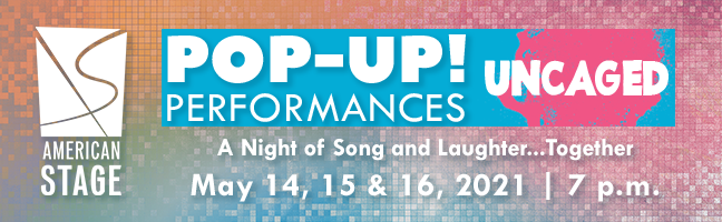 American Stage Pop-Up Performances - Uncaged - A night of song and laughter...together