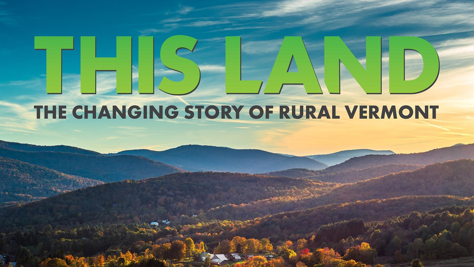 This Land - The Changing Story of Rural Vermont