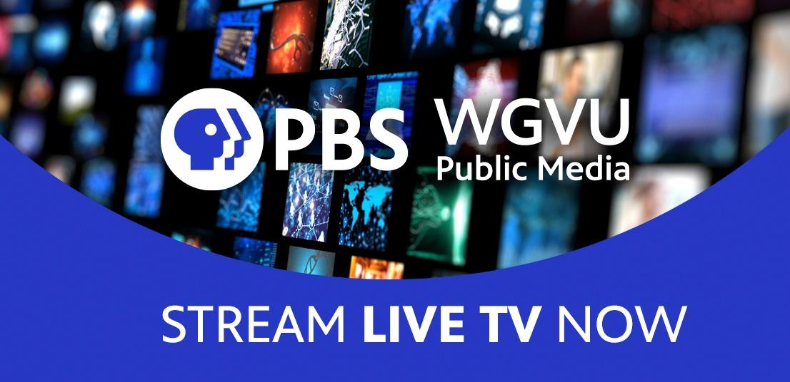 PBS WGVU Public Media | Stream Live TV Now