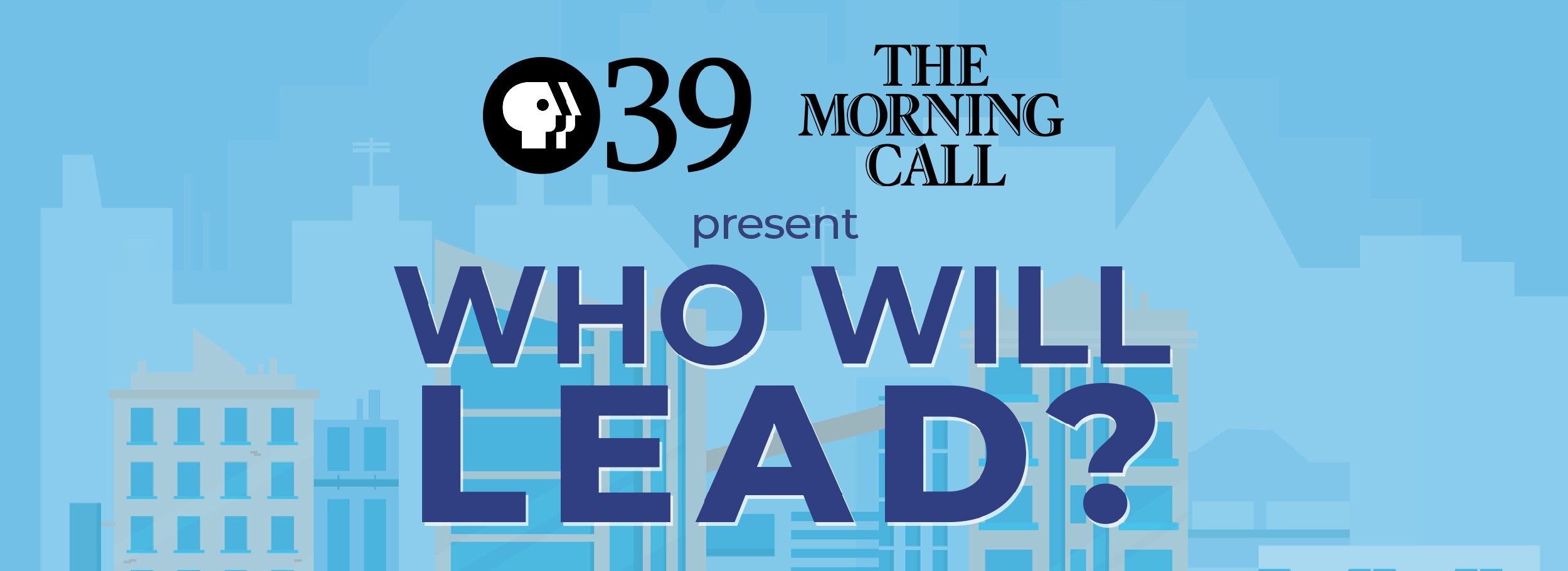 PBS39 and The Morning Call Present Who Will Lead?