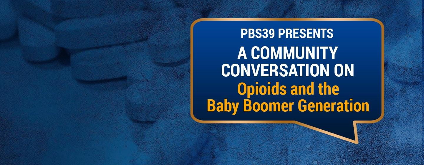 PBS39 Presents A Community Conversation on Opioids and the Baby Boomer Generation