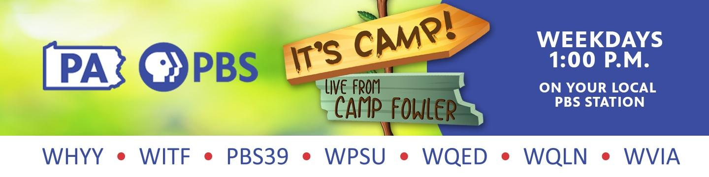 It's Camp - Live from Camp Fowler, Weekdays on PBS39