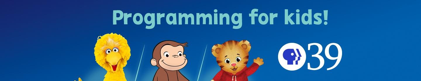 Programming for kids on PBS39! (Sesame Street, Curious George, Daniel Tiger and so much more)