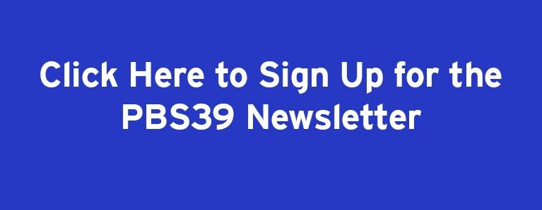 Click here to sign up for the PBS39 Newsletter