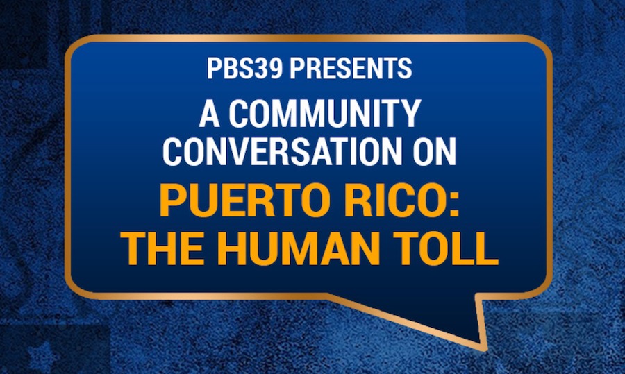 PBS39 Presents a Community Conversation on Puerto Rico: The Human Toll