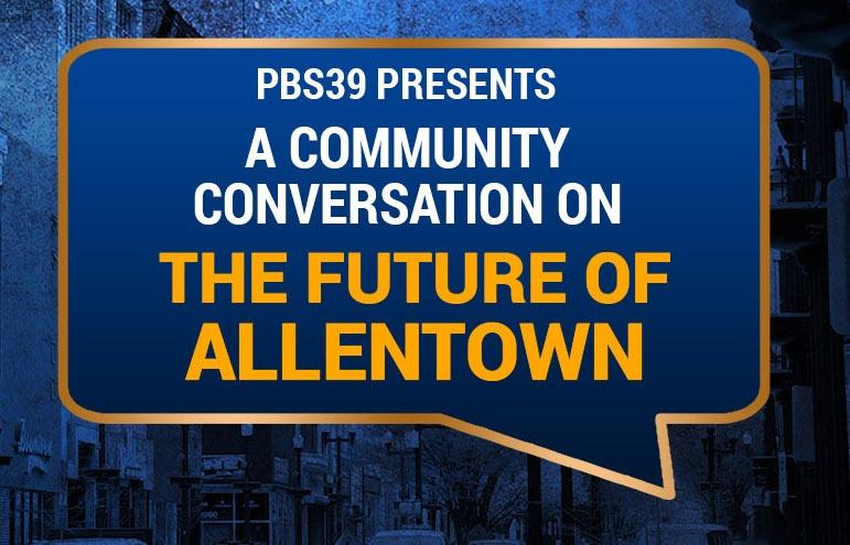 PBS39 Presents a Community Conversation on The Future of Allentown