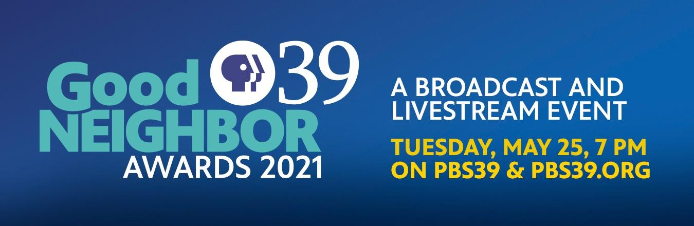 PBS39 Good Neighbor Awards 2021: A Virtual & Broadcast Event on Tuesday, May 25 at 7 p.m.