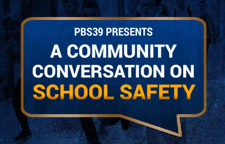 PBS39 Presents a Community Conversation on School Safety