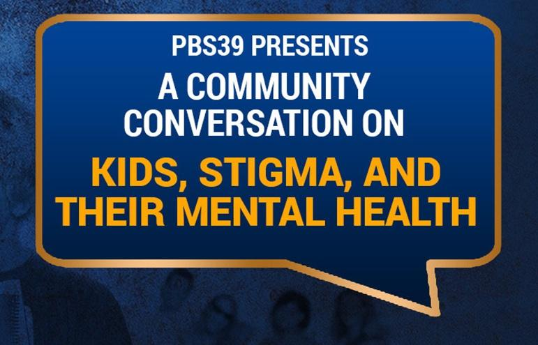 PBS39 Presents a Community Conversation on Kids, Stigma, and their Mental Health