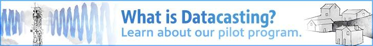What is datacasting? Learn about our pilot program.