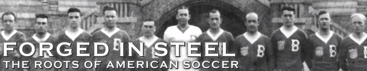 Forged In Steel - The Roots of American Soccer