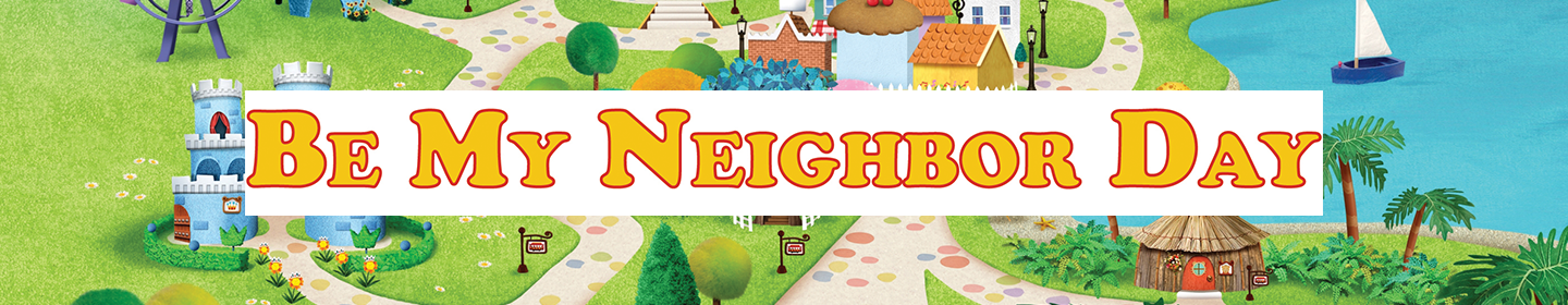 Be My Neighbor Day - Saturday, March 13