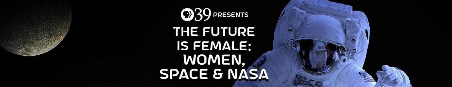 PBS39 Presents...The Future is Female: Women, Space & NASA