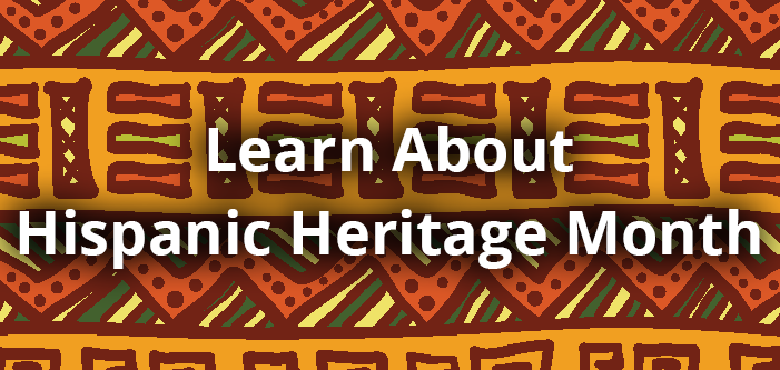 Learn About Hispanic Heritage Month
