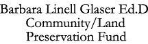 Barbara Linell Glaser Ed.D Community/Land Preservation Fund
