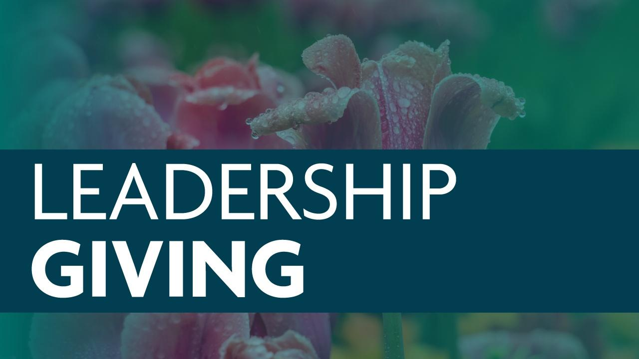 Image of flowers with a blue transparent overlay and a blue banner that says Leadership Giving in a white, sans serif font
