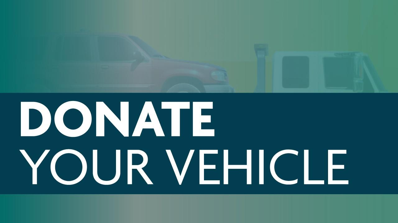Image of a vehicle on a truck bed with a blue/green transparent overlay and a blue banner with the words Donate Your Vehicle in a white, sans serif font