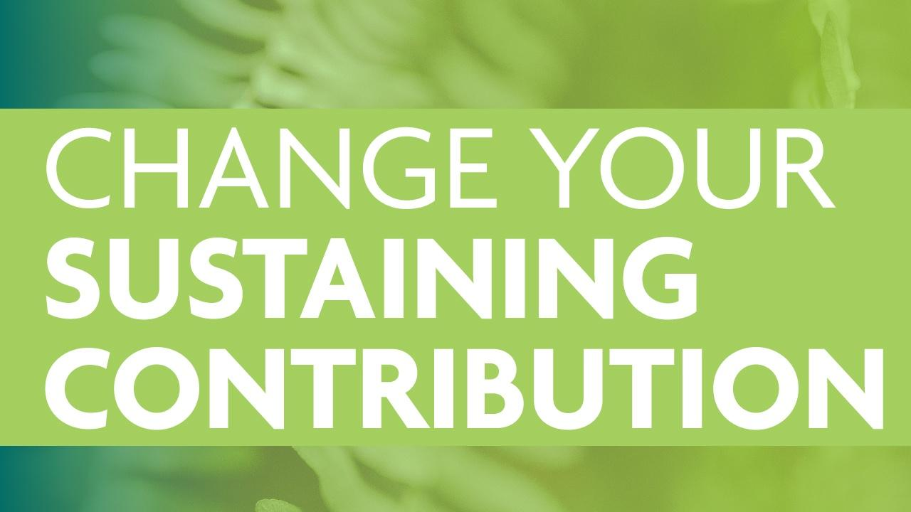Close up image of a fern with a green transparent overlay and a lime green banner with the words Change Your Sustaining Contribution in a white, sans serif font