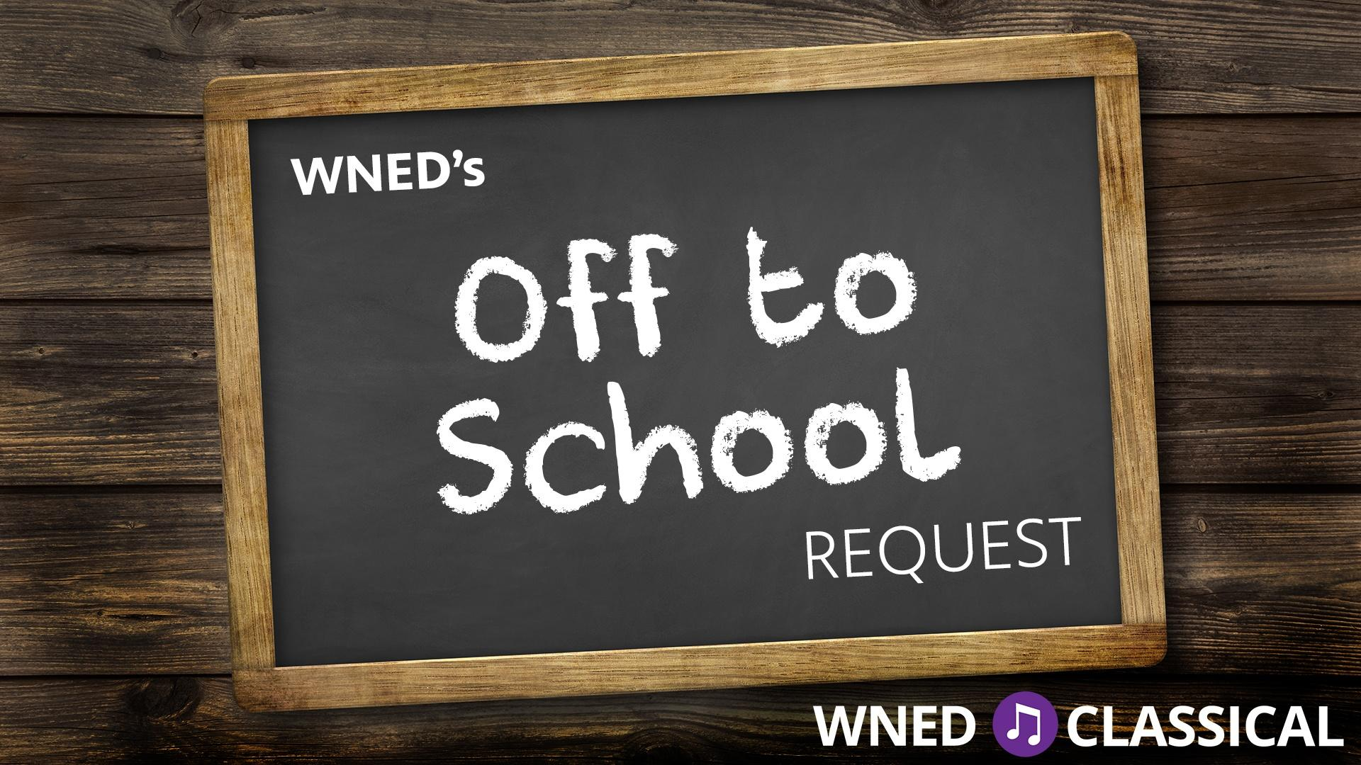 Off to School Request on Classical 94.5 WNED