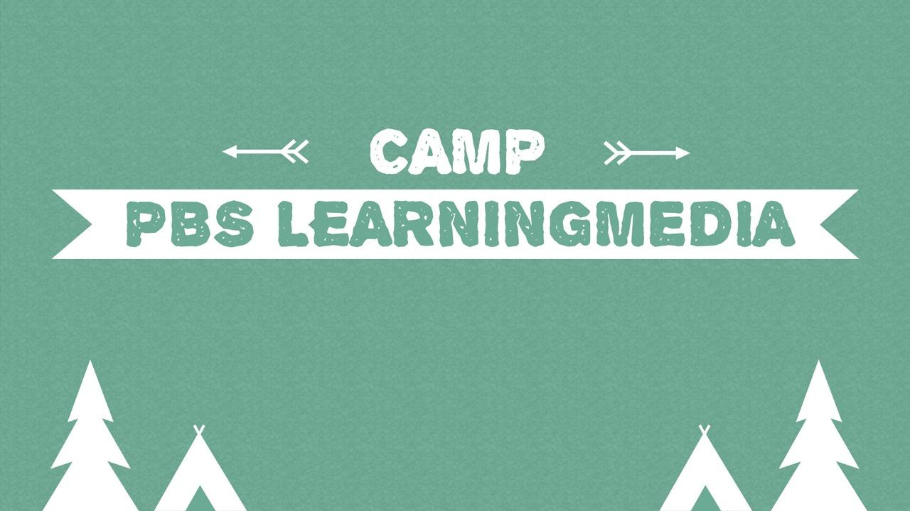 Camp PBS LearningMedia