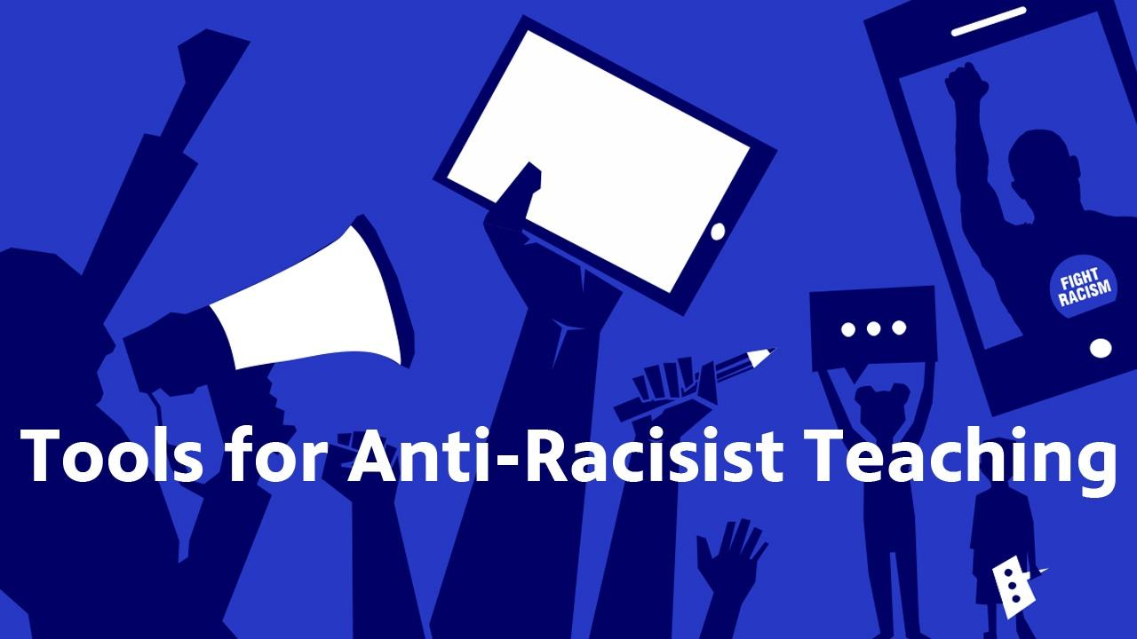 Tools for Anti-Racist Teaching