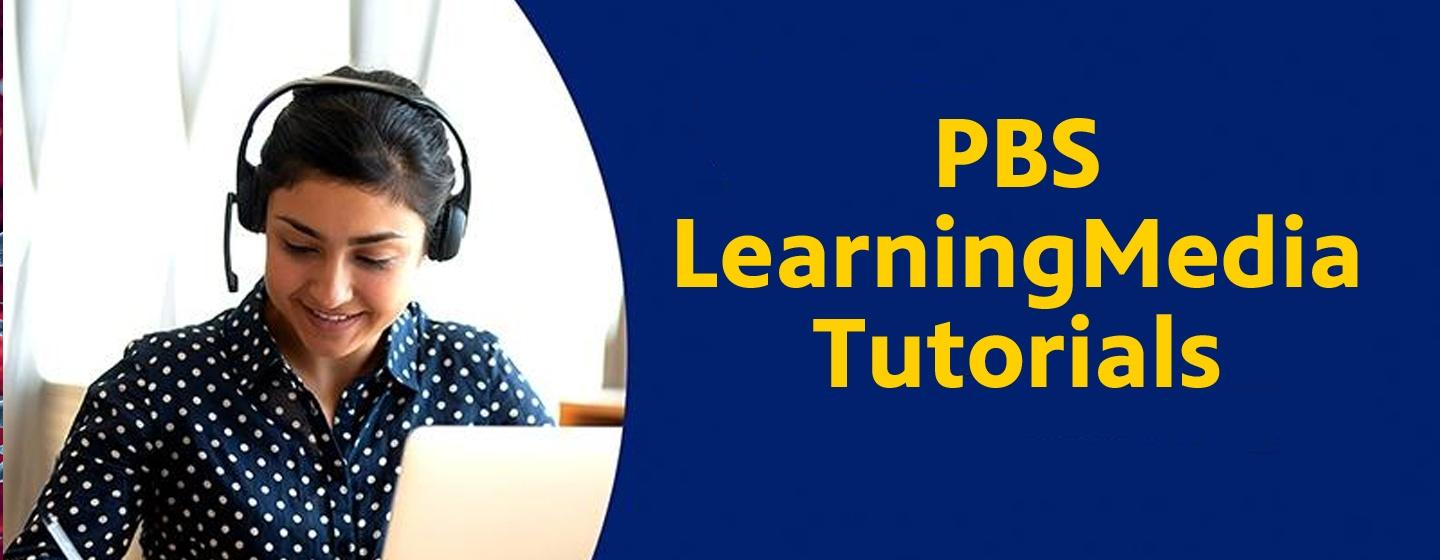 PBS LearningMedia Tutorials