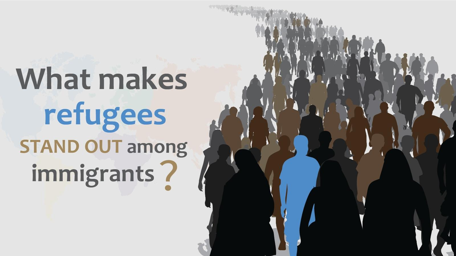What makes refugees stand out among immigrants?