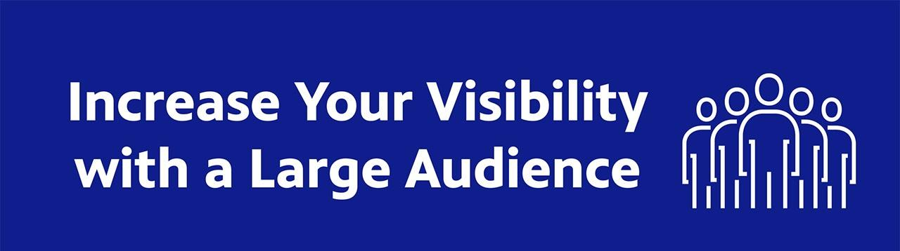 Increase your visibility with a large audience.
